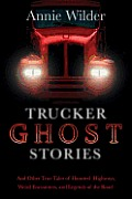 Guest Review: Trucker Ghost Stories: And Other True Tales of Haunted Highways, Weird Encounters, and Legends of the Road by Annie Wilder