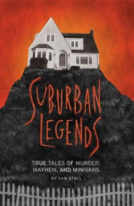 #Mx3 Review: Suburban Legends: True Tales of Murder, Mayhem, and Minivans by Sam Stall