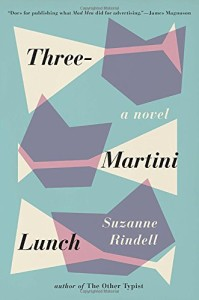 Review: Three-Martini Lunch by Suzanne Rindell