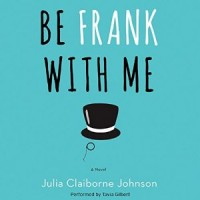 Audiobook Review: Be Frank With Me by Julia Claiborne Johnson