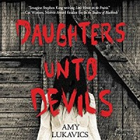 Audiobook Review: Daughters Unto Devils by Amy Lukavics
